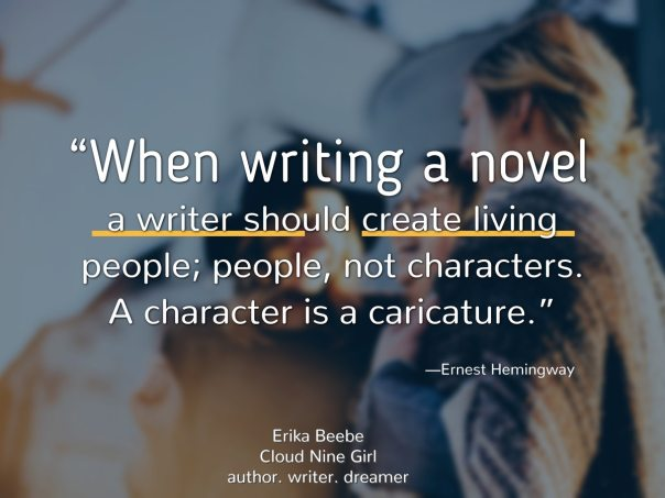 When writing a novel, a writer hould create living people ...""
